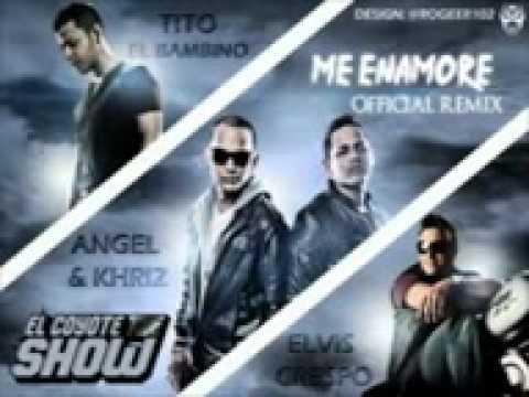 Me Enamore - Angel  Khriz Ft Tito El Bambino , Elvis Crespo (Official Remix)