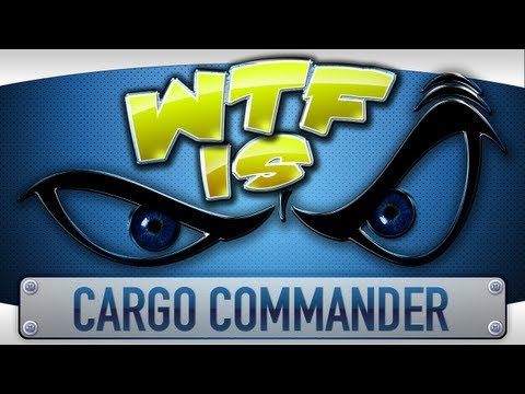 ► WTF Is... - Cargo Commander ?