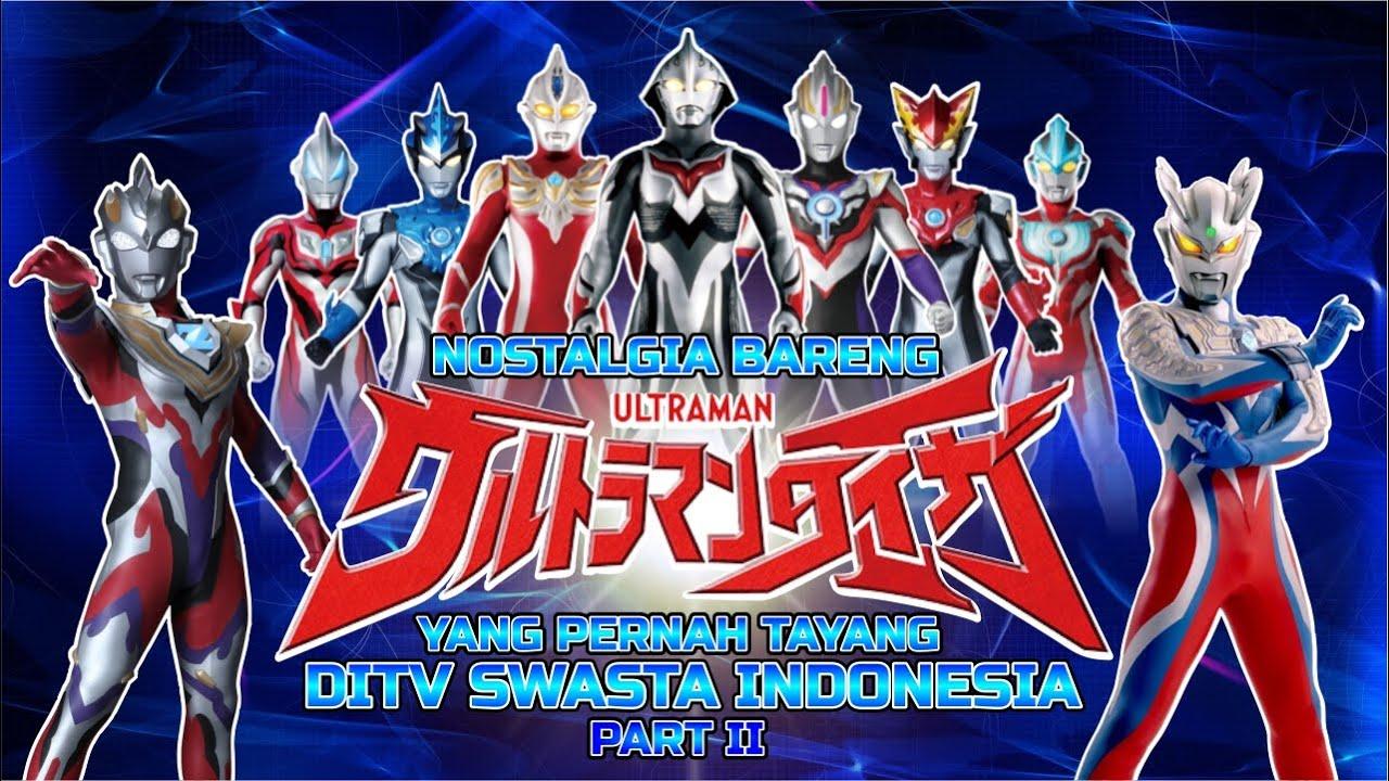 Download Nostalgia Bareng Series Ultraman Yang Pernah Tayang diTV Swasta Indonesia Part II