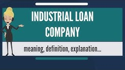 What is INDUSTRIAL LOAN COMPANY? What does INDUSTRIAL LOAN COMPANY mean?
