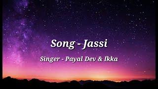 Jassi (Lyrics) - Payal Dev | Ikka | Zaara Yesmin | Murli Agarwal | Raaj Aashoo |  Punjabi Song 2020