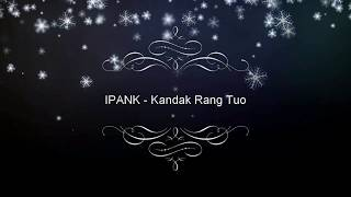 Gambar cover IPANK - Kandak Rang Tuo ( Lirik )