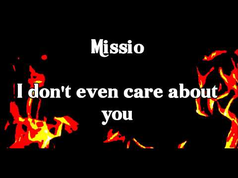 Missio- I don't even care about you