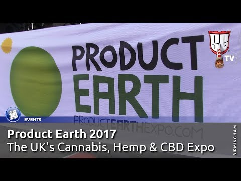 Product Earth 2017 - UK Cannabis, Hemp & CBD Expo - Smokers Guide TV UK