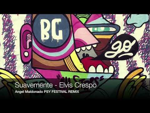 Suavemente - Elvis Crespo ( Angel Maldonado Psy-Festival Remix )