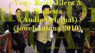 Ven - Erick Elera & Orquesta  (Audio Original )(jowelsantana 2010)