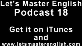 Let's Master English: Podcast 18 (an ESL podcast) (an English radio show!!)