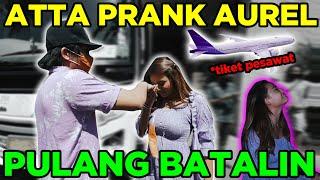 ATTA PRANK AUREL Pulang Batalin Tiket Pesawat...