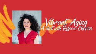 Vibrant Aging with Rebecca Chaplin