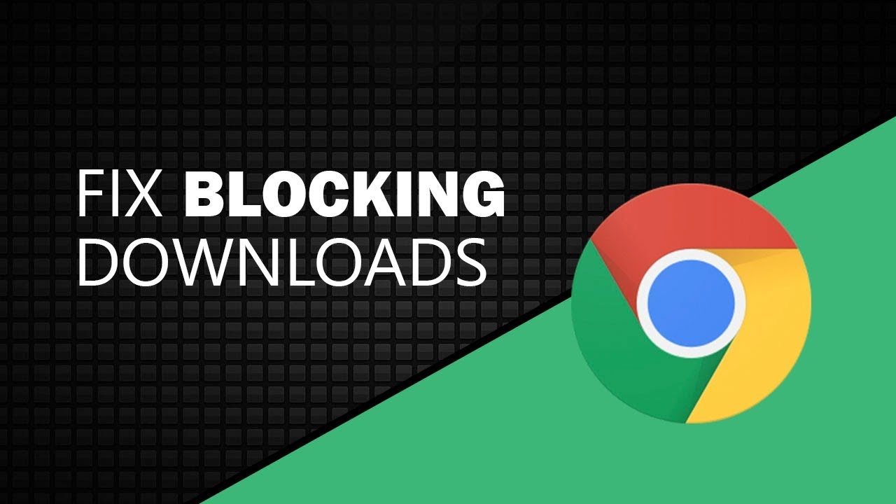 Fix Blocking Downloads from Google Chrome