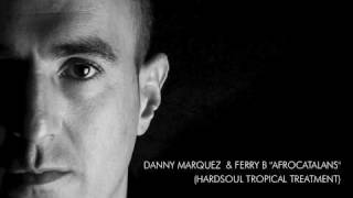 "DANNY MARQUEZ & FERRY B ""AFROCATALANS"" (HARDSOUL TROPICAL TREATMENT)"
