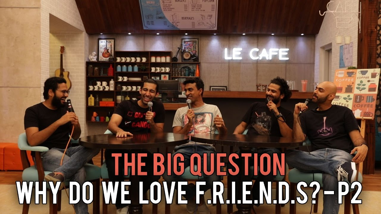 SnG: Why do we love F.R.I.E.N.D.S ? - Part 2 | The Big Question Ep 55 | Video Podcast