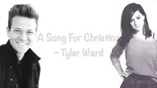 A Song For Christina- Tyler Ward (Original) Lyrics