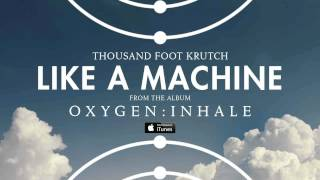 Thousand Foot Krutch: Like a Machine (Official Audio)