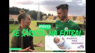 SE ŠÁRKOU NA FOTBAL: 1. FK Příbram - SK Sigma Olomouc