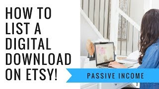How to make passive income on Etsy: Part 2 How to create and sell Printables on Etsy