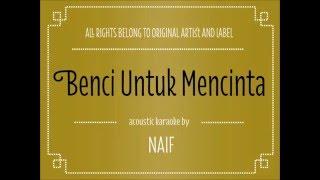 Gambar cover [Acoustic Karaoke]   Benci Untuk Mencinta - Naif