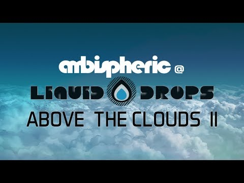 Ambispheric @ Liquid Drops - Above The Clouds II (Atmospheric Side Of Liquid DNB)