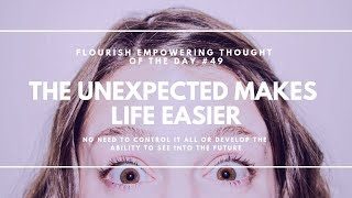 The unexpected makes life easier - Flourish Empowering Thought of the Day