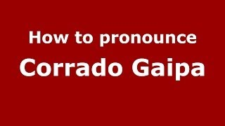 Video How to pronounce Corrado Gaipa (Italian/Italy)  - PronounceNames.com download MP3, 3GP, MP4, WEBM, AVI, FLV Januari 2018