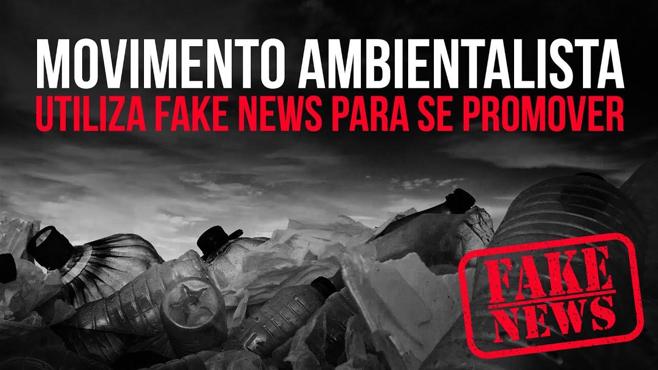As FAKE NEWS do movimento ambientalista