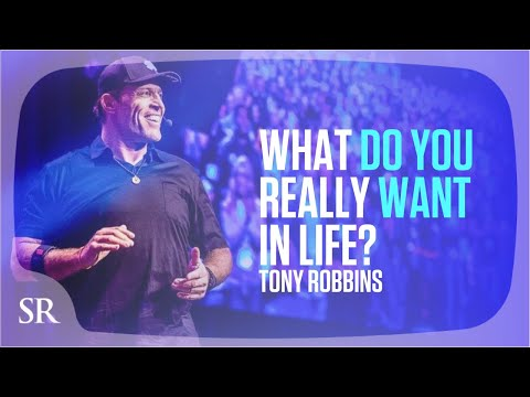 Anthony Robbins:  What do you really want in life?