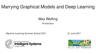 Marrying Graphical Models & Deep Learning - Max Welling - MLSS 2017