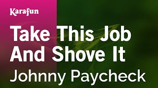 Karaoke Take This Job And Shove It - Johnny Paycheck *