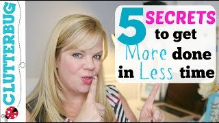 5 Secrets for Getting More Done in Less Time