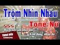 Karaoke Trộm Nhìn Nhau Tone Nữ Nhạc Sống | Trọng Hiếu