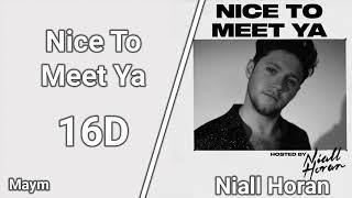Nice To Meet Ya - Niall Horan [16D AUDIO | NOT 8D/9D]