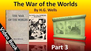 Part 3 - The War of the Worlds Audiobook by H. G. Wells (Book 2 - Chs 1-10)(Part 3 (Book 2 - Chs 1-10). Classic Literature VideoBook with synchronized text, interactive transcript, and closed captions in multiple languages. Audio courtesy ..., 2012-02-07T07:54:54.000Z)
