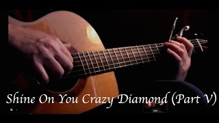 Pink Floyd - Shine On You Crazy Diamond (part V) - Fingerstyle Guitar