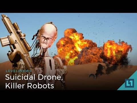 Level1 News April 13 2018: Suicidal Drone, Killer Robots