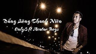 Đắng Lòng Thanh Niên ツ OnlyC ft Avatar Boys [ Video/Lyric-Kara ] ♫