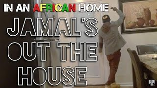 In An African Home: Jamal's Out The House