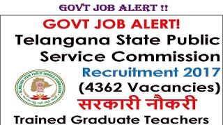 GOVT JOB ALERT!  Telangana State Public Service Commission  Recruitment 2017(4362 Vac)सरकारी नौकर