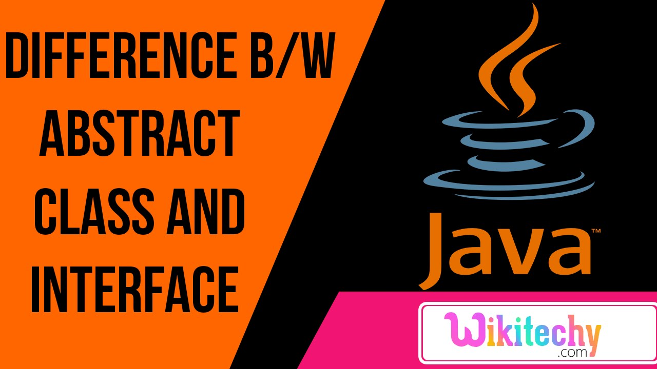 difference between abstract class and interface java interview difference between abstract class and interface java interview questions wikitechy com