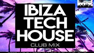 IBIZA TECH HOUSE 2019 CLUB MIX