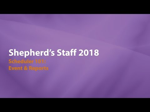 Shepherd's Staff: Scheduler 101 - Events & Reports