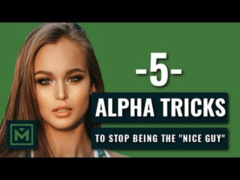 Don't Be the Nice Guy (5 Tricks to Be the Alpha Male that Women Love)