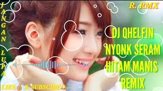 DJ QHELFIN- NYONK SERAM HITAM MANIS REMIX FERSI AMBON😎😎