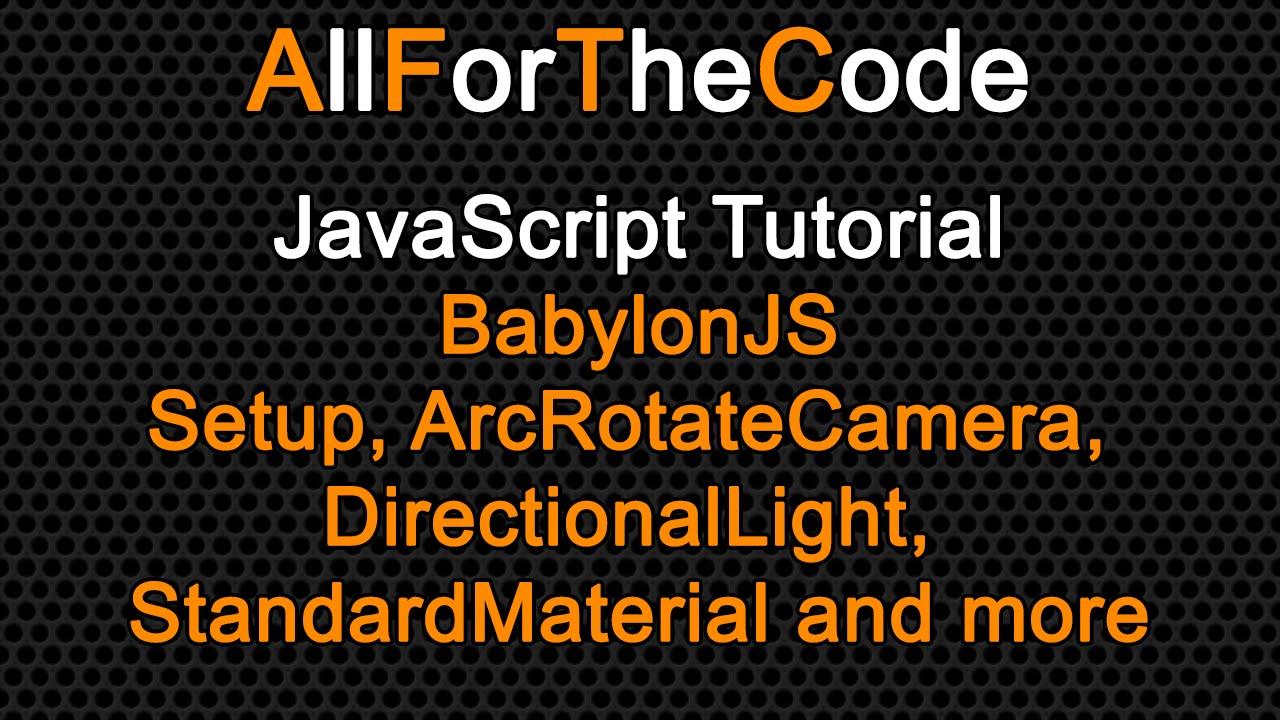 TUTORIAL: JavaScript A basic BabylonJS scene. by All For The Code
