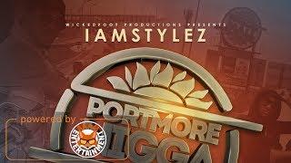 IamStylez - Portmore Nigga - April 2018