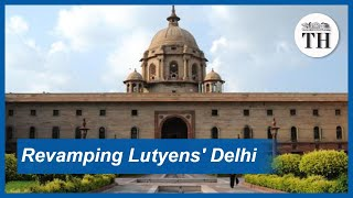 All about the project to redevelop Lutyens Delhi