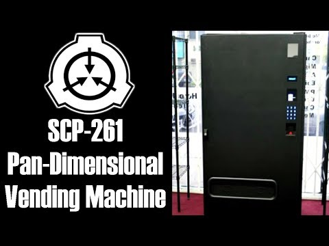 SCP-261 Pan-dimensional Vending Machine | Safe Class | Food / Drink / Appliance Scp