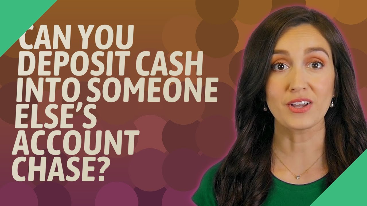 Can You Deposit Cash Into Someone Else S Account Chase Youtube
