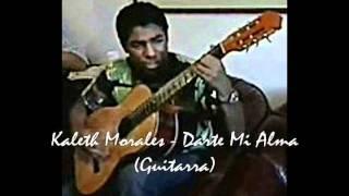 Darte Mi Alma   Kaleth Morales (Guitarra)