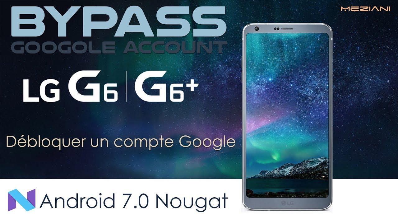 Byapss Google Account LG G6, G6+ Android 7 0 Nougat Romove Delete FRP