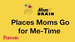 Places Moms Go for Me-Time | Mom Brain | Parents